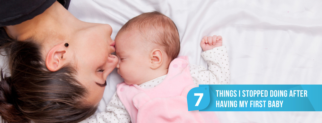 7 Things I Stopped Doing After Having My First Baby