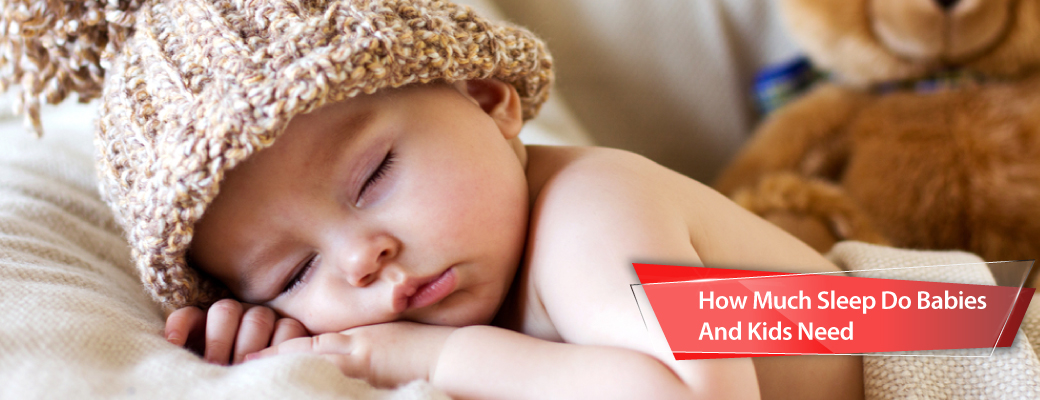 How Much Sleep Do Babies And Kids Need