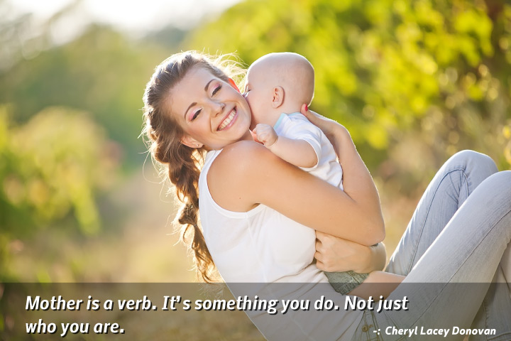 Mother is a verb. It's something you do. Not just who you are - A Mothers Love Quotes