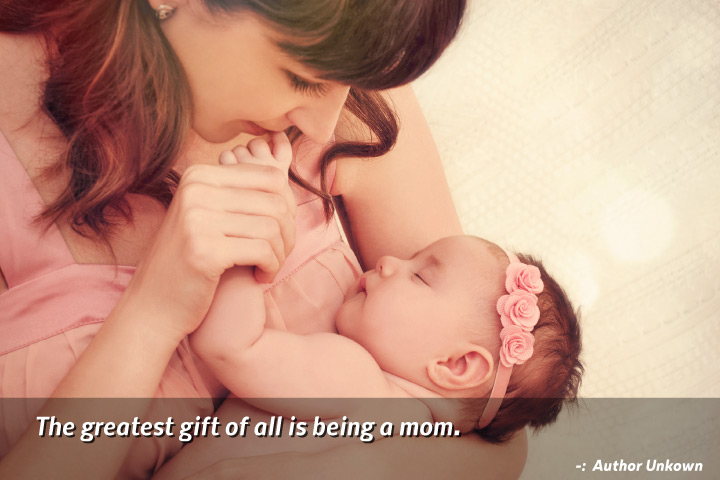 The greatest gift of all is being a mom - Mother Daughter Love Quotes