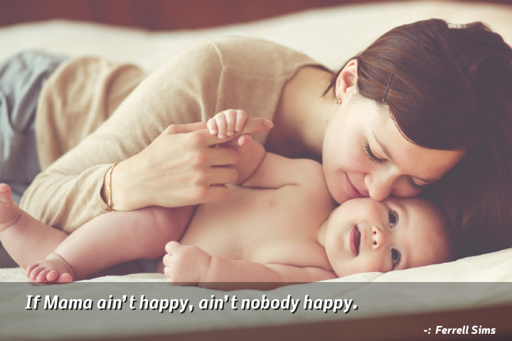 If Mama ain't happy, ain't nobody happy - Quotes About Mother and Son