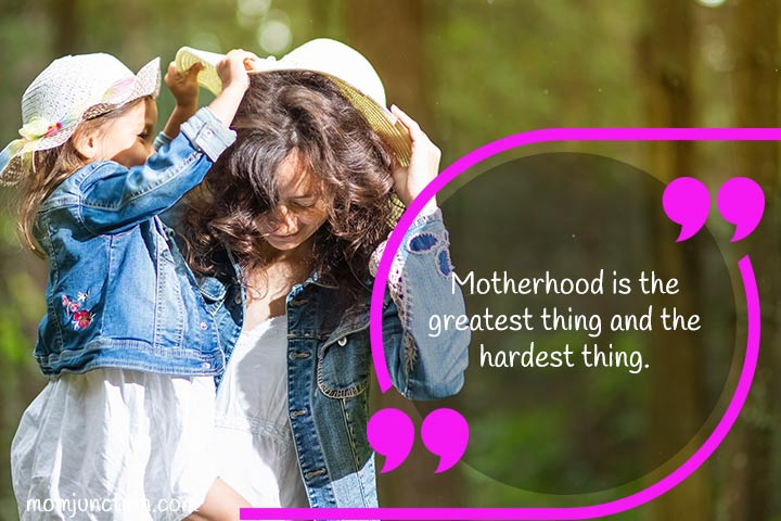 Motherhood is the greatest thing . Mother Quotes from Daughter