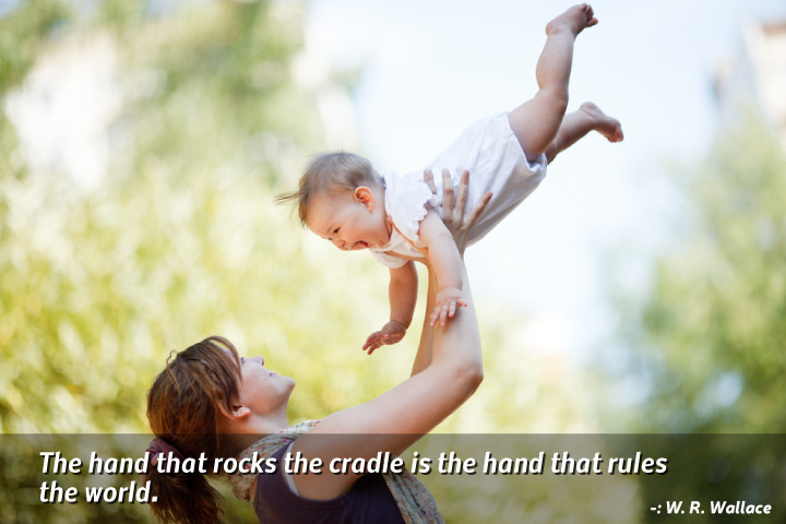 The Hand That Rocks The Cradle Is The Hand That Rules The World   Mom  Sayings