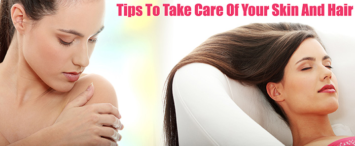 take care of your skin and hair