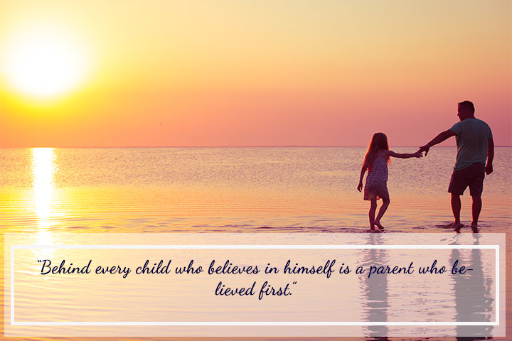 """Behind every child who believes in himself is a parent who believed first."" - Parent Child Quotes"
