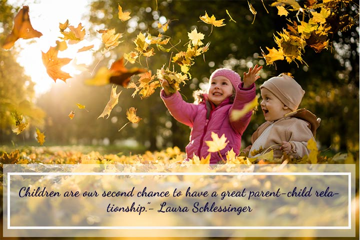 "Good Parenting Quotes - ""Children are our second chance to have a great parent-child relationship.""- Laura Schlessinger"