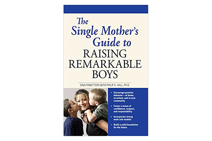 The Single Mother's Guide To Raising Remarkable Boys By Gina Panettieri And Philip S Hall