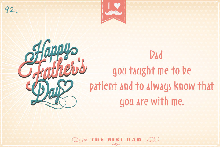 Dad – you taught me to be patient and to always know that you are with me.