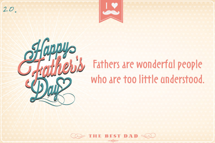 Fathers are wonderful people who are too little understood.