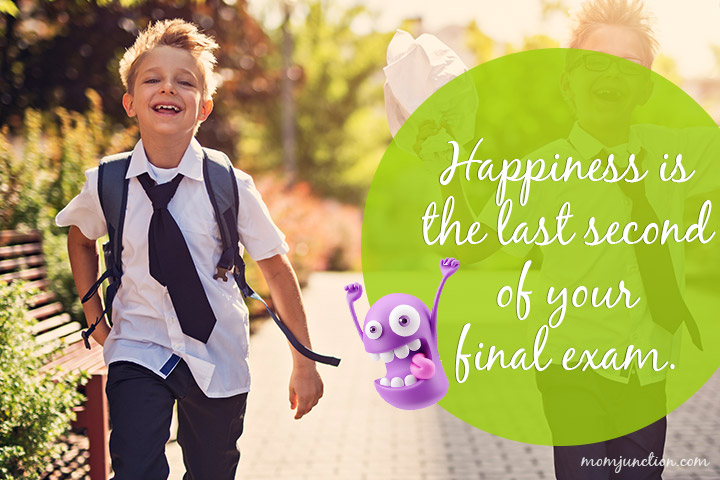 Happiness is the last second of your final exam.