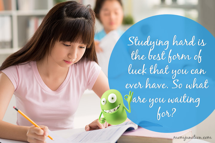 Studying hard is the best form of luck that you can ever have. So what are you waiting for