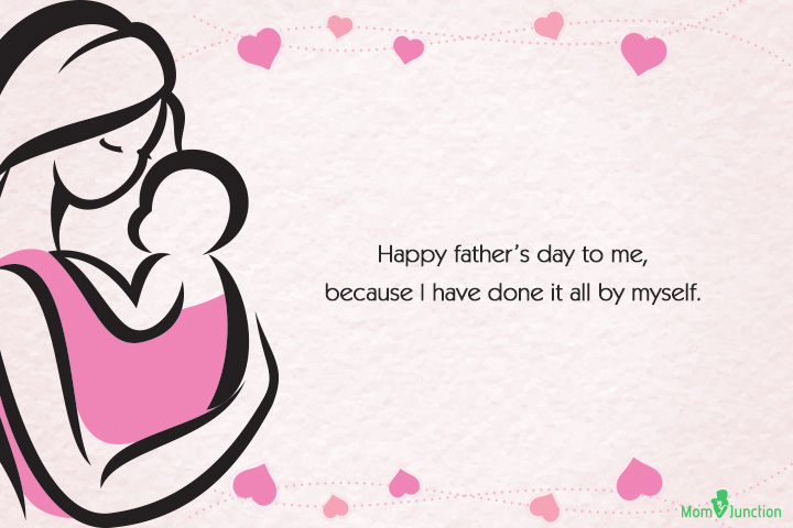 Single Mom Quotes - Happy father's day to me