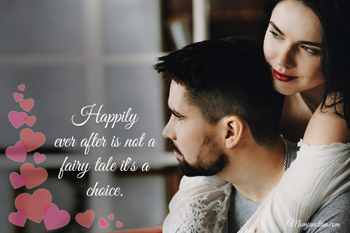 Happily ever after is not a fairy tale it's a choice