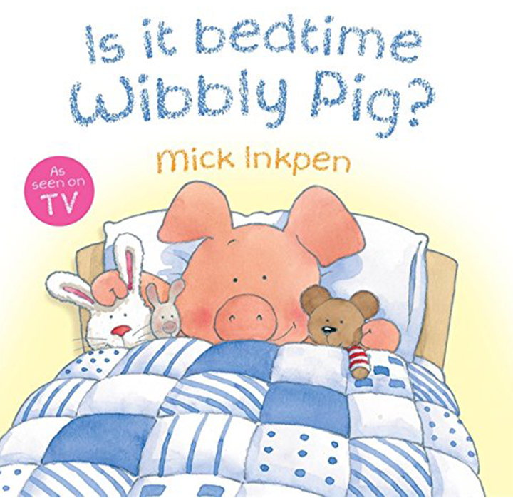 Is It Bedtime Wibbly Pig by Mick Inkpen