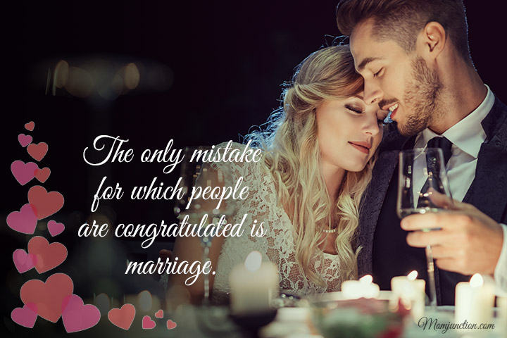The only mistake for which people are congratulated is marriage