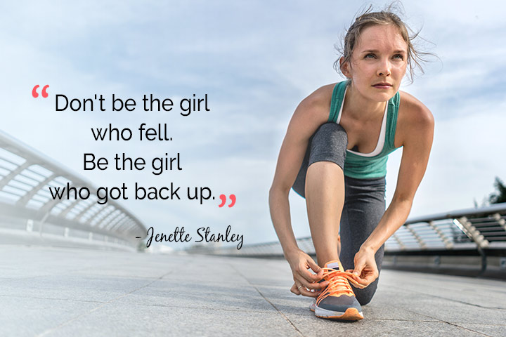 Don't be the girl who fell. Be the girl who got back up