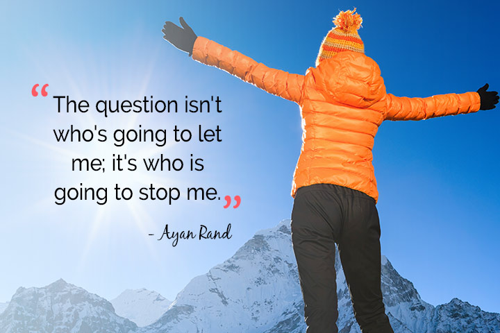 The question isn't who's going to let me; it's who is going to stop me