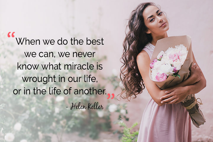 When we do the best we can, we never know what miracle is wrought in our life, or in the life of another