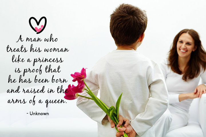 A man who treats his woman like a princess is proof that he has been born and raised in the arms of a queen