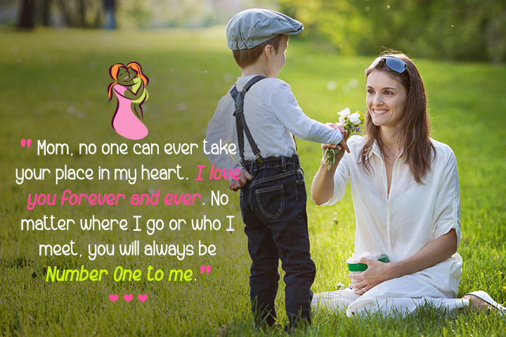 Mom, no one can ever take your place in my heart
