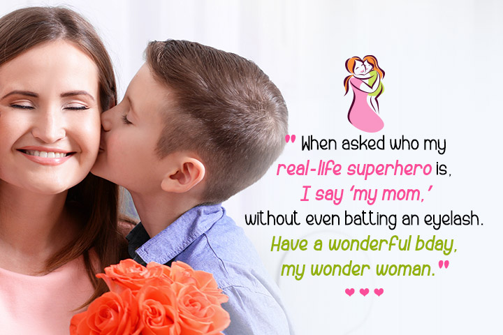 Happy Birthday Mom Quotes from Son - When asked who my real-life superhero is, I say 'my mom, - Birthday Quotes for Mom From Son
