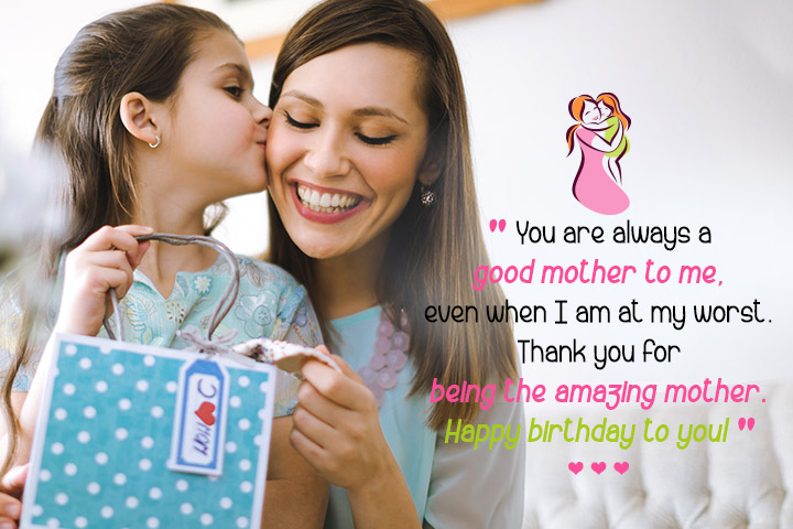 You are always a good mother to me, even when I am at my worst