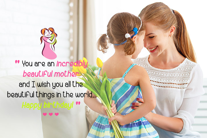 You are an incredibly beautiful mother and I wish you all the beautiful things in the world. Happy birthday!