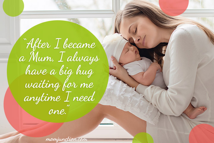 """After I became a Mum, I always have a big hug waiting for me anytime I need one."""