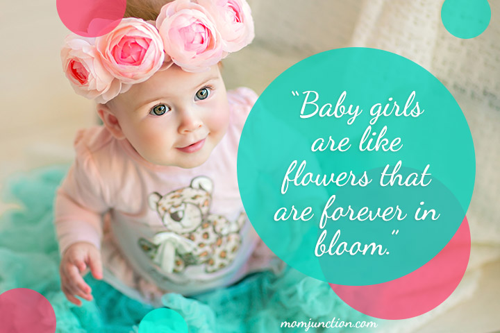"""Baby girls are like flowers that are forever in bloom."""