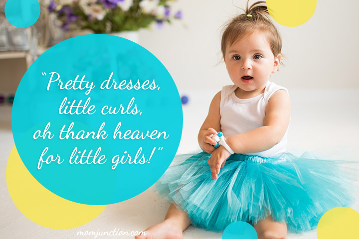 """Pretty dresses, little curls, oh thank heaven for little girls!"""
