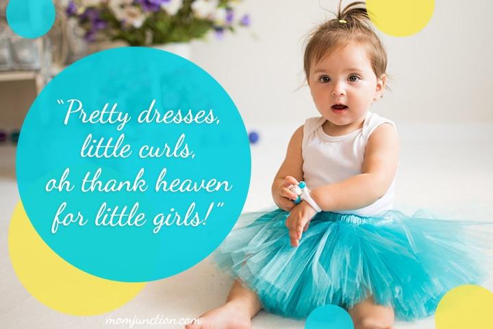 """Pretty dresses, little curls, oh thank heaven for little girls!"""