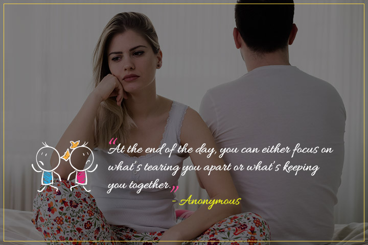 "At the end of the day, you can either focus on what's tearing you apart or what's keeping you together."" - Challenging Quotes About Relationship Quotes"