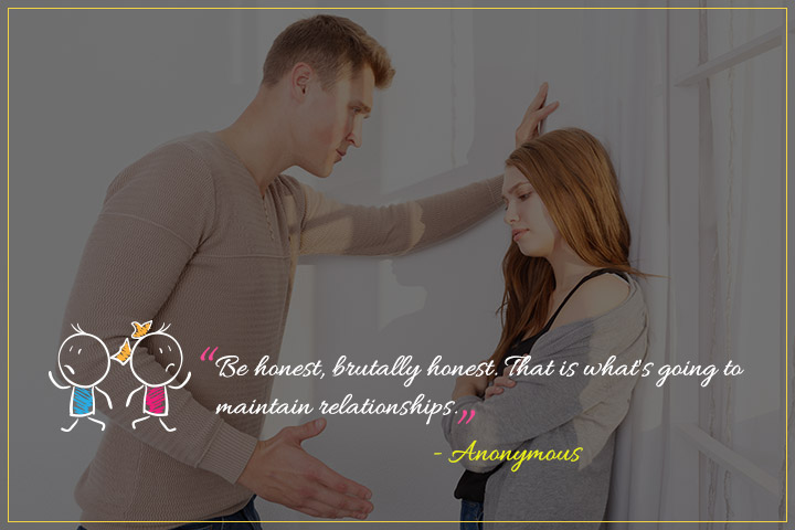 Be honest, brutally honest. That is what's going to maintain relationships. - Quotes About Relationship Struggles
