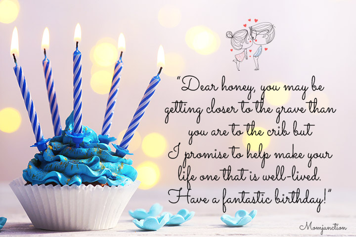 Dear Honey, You May Be Getting Closer - Love Birthday Quotes to Him