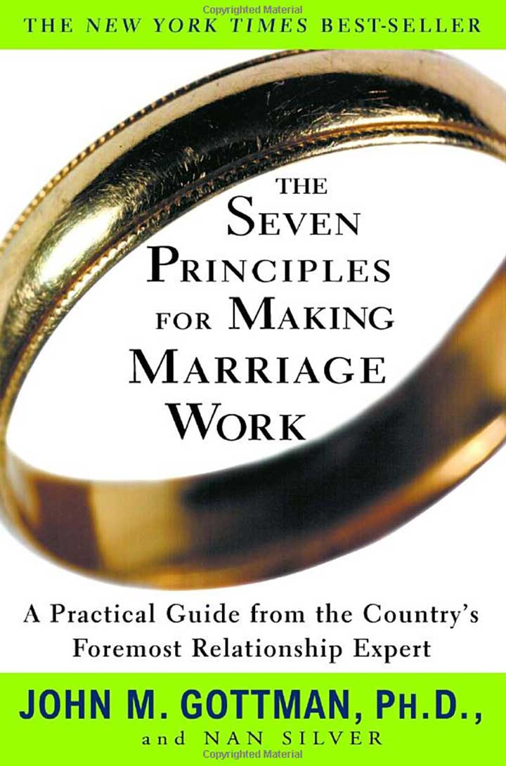 The Seven Principles Of Making A Marriage Work by John M. Gottman