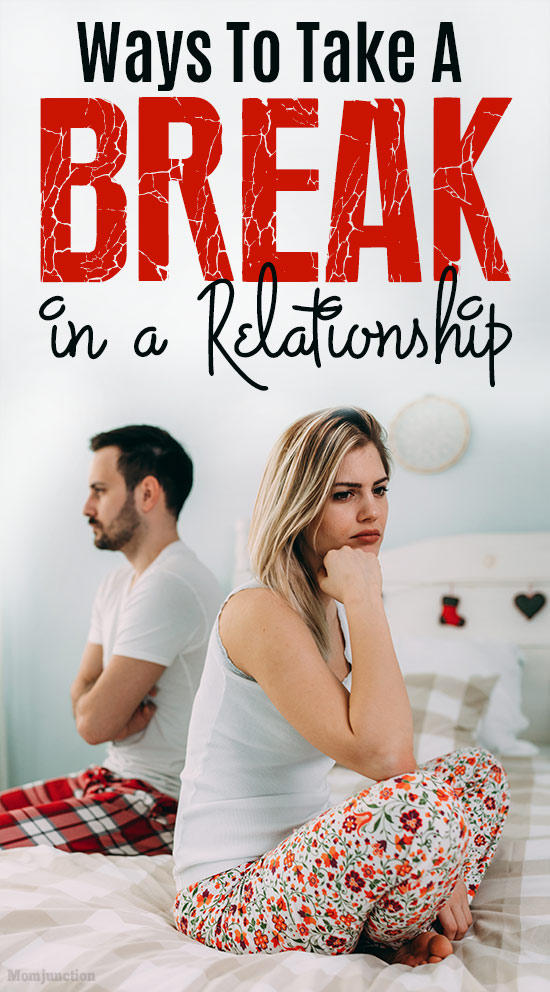 10 Tips for Taking A Break in Your Relationship |Taking A Break In A Relationship