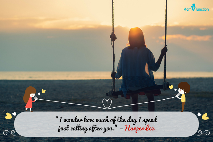 """I wonder how much of the day I spend just calling after you."" —Harper Lee"