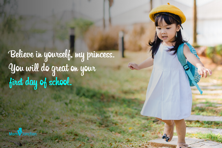 Believe in yourself, my princess. You will do great on your first day of school