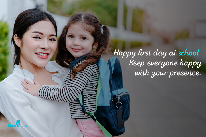 Happy first day at school. Keep everyone happy with your presence.