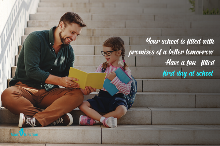 Your school is filled with promises of a better tomorrow. Have a fun-filled first day at school