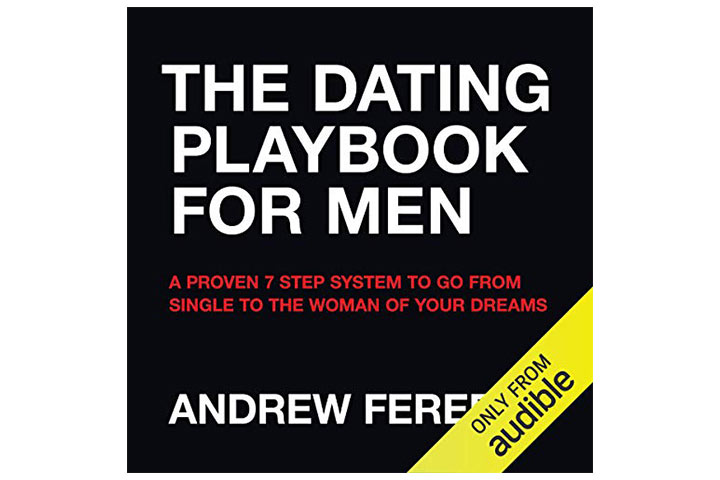 The Dating Playbook For Men A Proven 7 Step System To Go From Single To The Woman Of Your Dreams