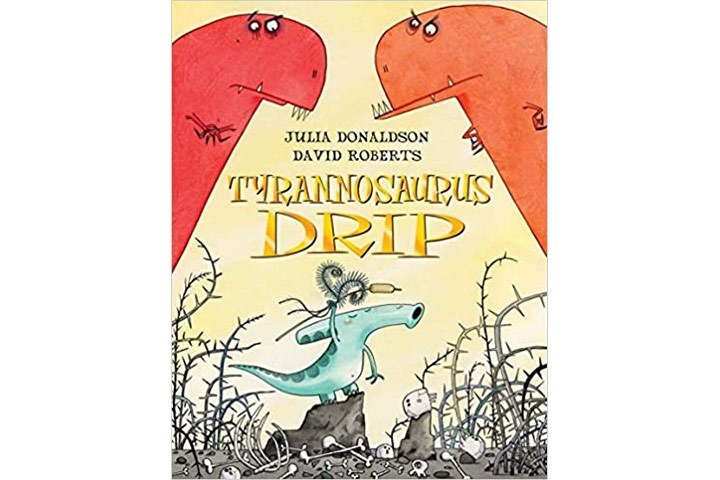 Tyrannosaurus Drip by Julia Donalson (4-8 years)
