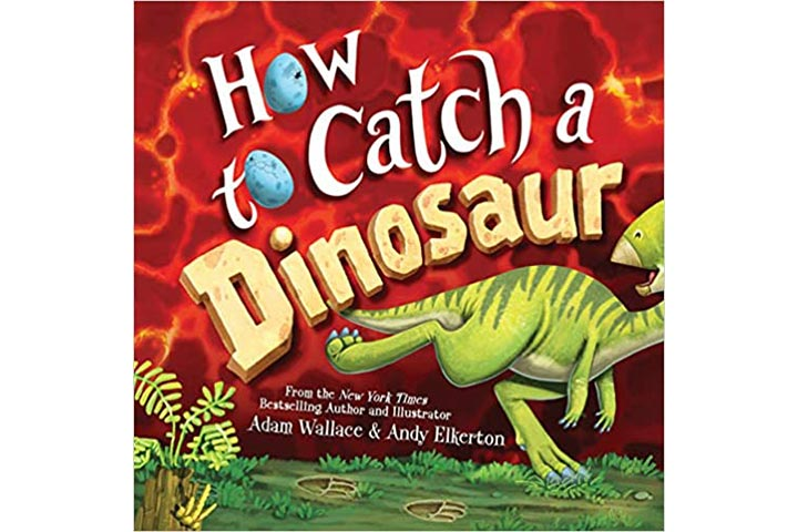 How to Catch a Dinosaur by Adam Wallace (4-8 years)