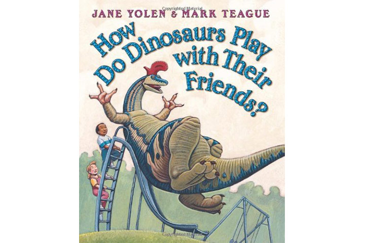 How Do Dinosaurs Play With Their Friends by Jane Yolen (3-5 years)