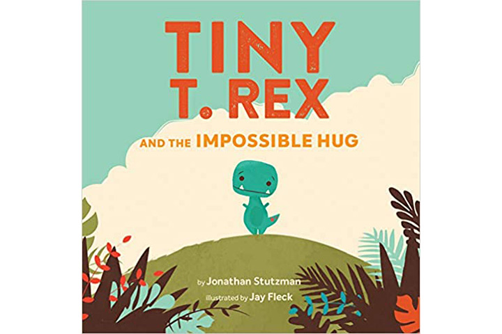 Tiny T. Rex And The Impossible Hug by Jonathan Stutzman (3-5 years)