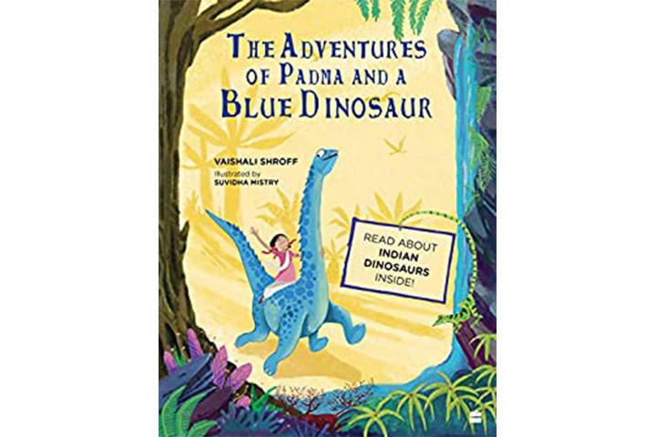 The Adventures Of Padma And A Blue Dinosaur by Vaishali Shroff (6-9 years)