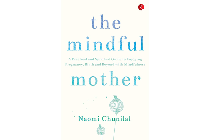 The Mindful Mother: A Practical And Spiritual Guide – Naomi Chunilal